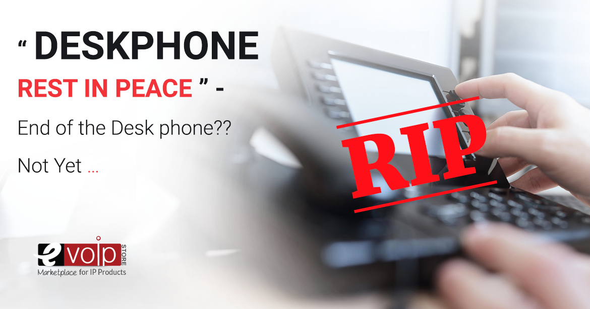 """DESKPHONE -REST IN PEACE"" - End of the Desk phone??  Not Yet…"